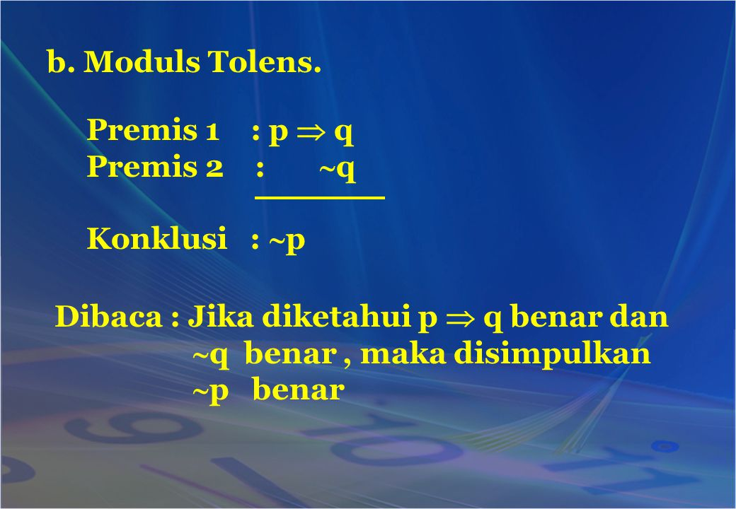 b. Moduls Tolens. Premis 1 : p  q. Premis 2 : q. Konklusi : p. Dibaca : Jika diketahui p  q benar dan.