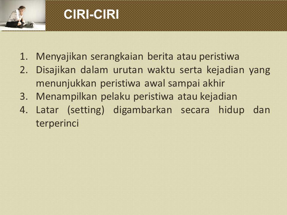 CIRI-CIRI Menyajikan serangkaian berita atau peristiwa