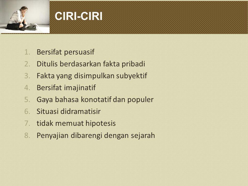 CIRI-CIRI Bersifat persuasif Ditulis berdasarkan fakta pribadi