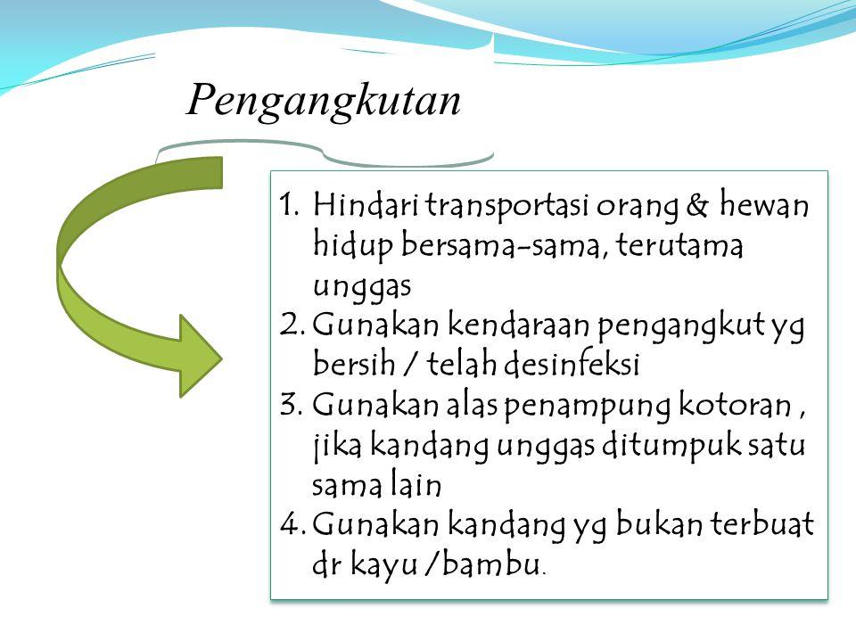 Pengangkutan Hindari transportasi orang & hewan hidup bersama-sama, terutama unggas. Gunakan kendaraan pengangkut yg bersih / telah desinfeksi.