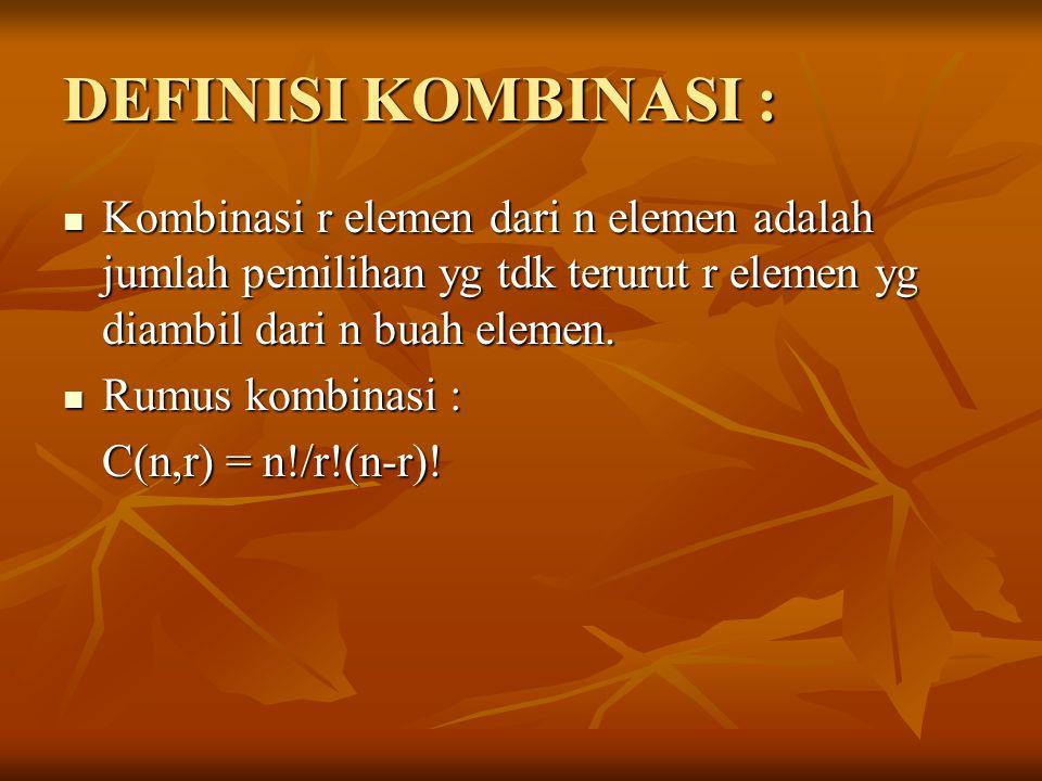DEFINISI KOMBINASI : Kombinasi r elemen dari n elemen adalah jumlah pemilihan yg tdk terurut r elemen yg diambil dari n buah elemen.