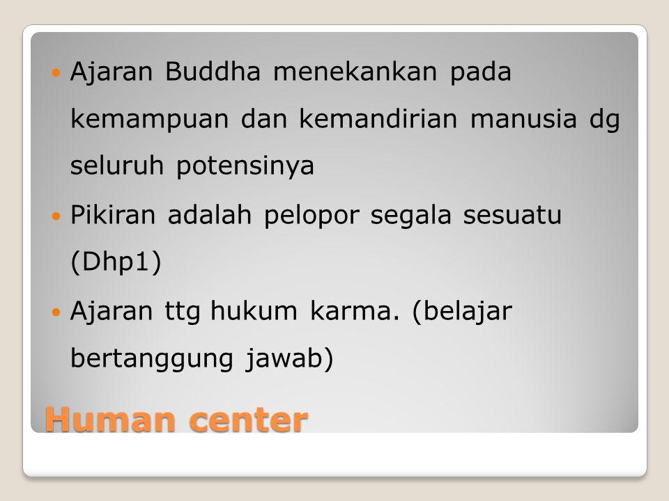 Ajaran Buddha menekankan pada kemampuan dan kemandirian manusia dg seluruh potensinya
