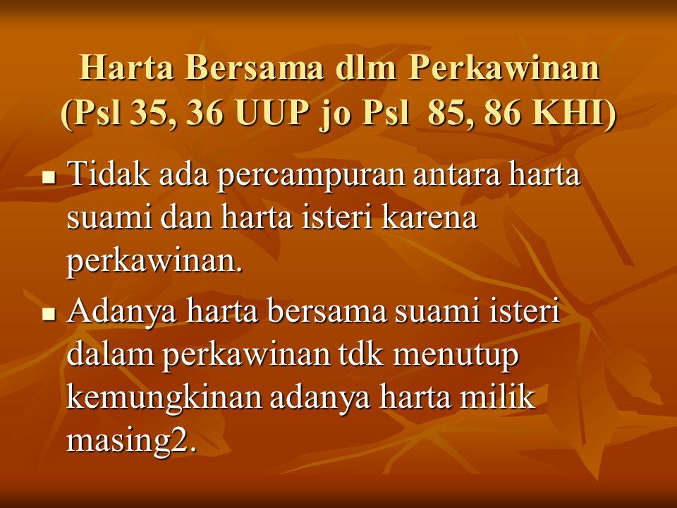 Harta Bersama dlm Perkawinan (Psl 35, 36 UUP jo Psl 85, 86 KHI)