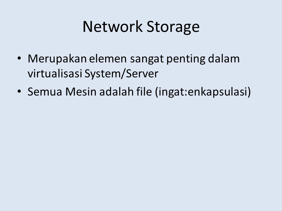Network Storage Merupakan elemen sangat penting dalam virtualisasi System/Server.