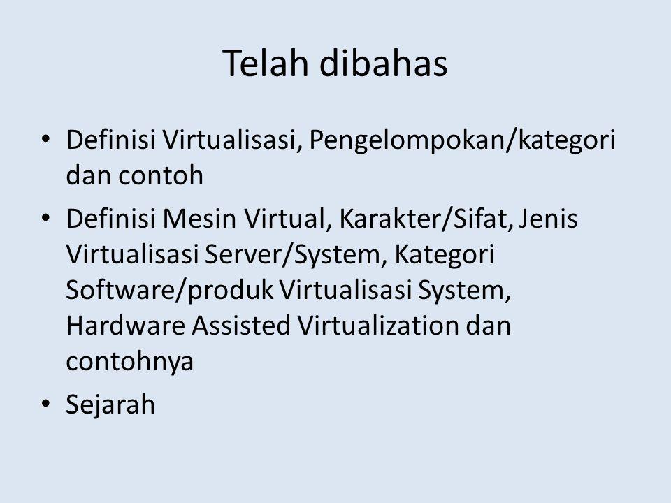 Telah dibahas Definisi Virtualisasi, Pengelompokan/kategori dan contoh