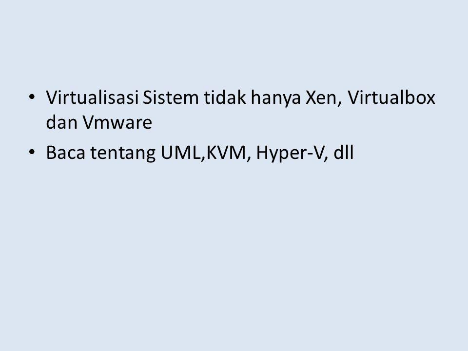 Virtualisasi Sistem tidak hanya Xen, Virtualbox dan Vmware