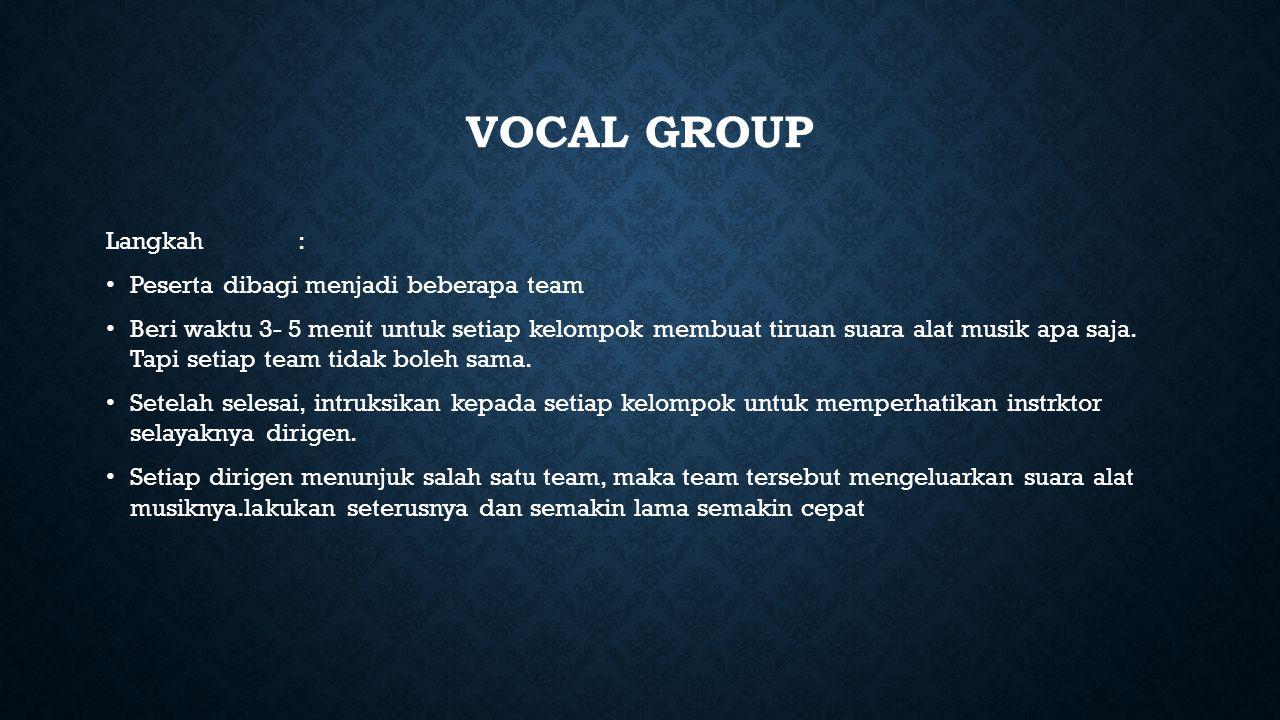 Vocal group Langkah : Peserta dibagi menjadi beberapa team