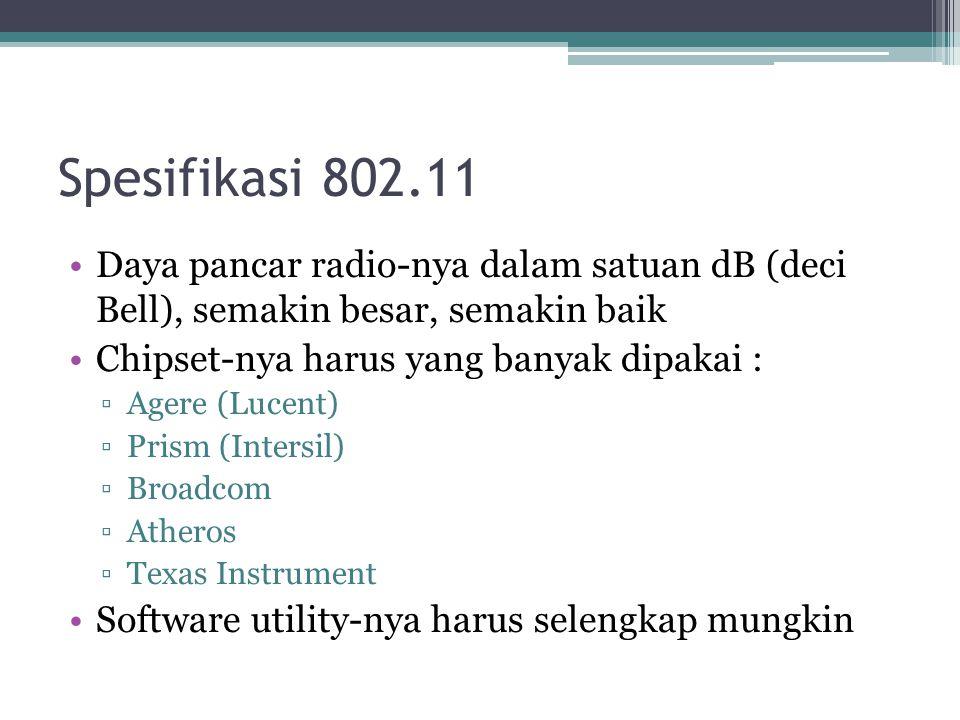 Spesifikasi 802.11 Daya pancar radio-nya dalam satuan dB (deci Bell), semakin besar, semakin baik.