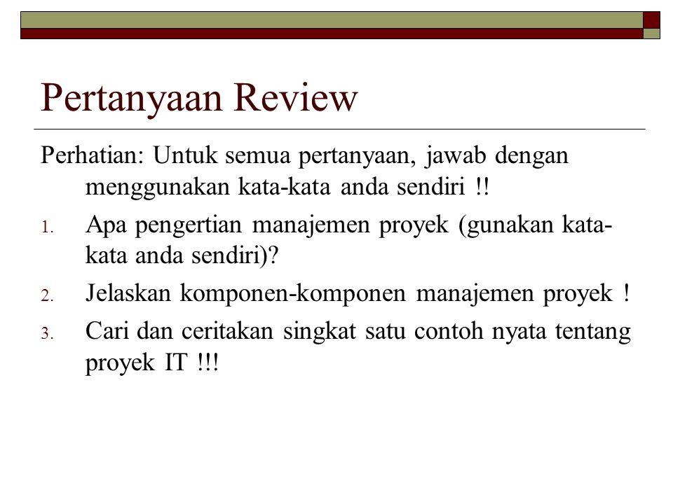 Pertanyaan Review Perhatian: Untuk semua pertanyaan, jawab dengan menggunakan kata-kata anda sendiri !!