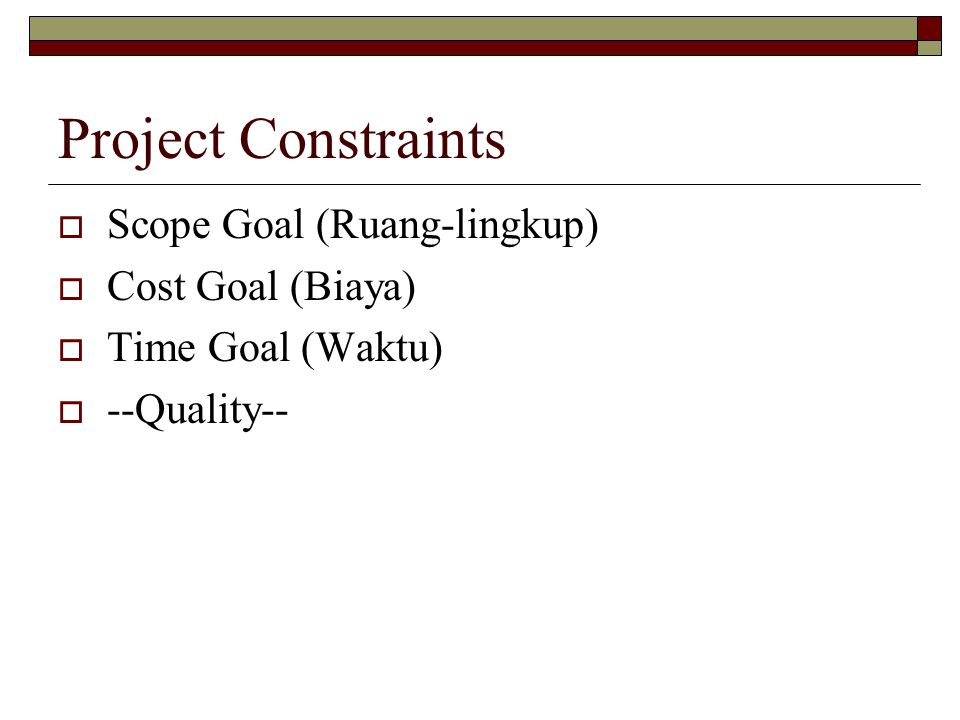 Project Constraints Scope Goal (Ruang-lingkup) Cost Goal (Biaya)