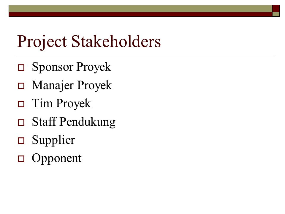 Project Stakeholders Sponsor Proyek Manajer Proyek Tim Proyek