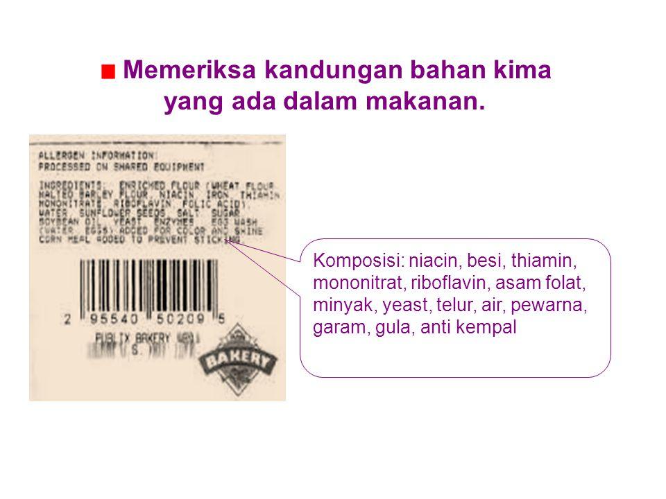 Memeriksa kandungan bahan kima yang ada dalam makanan.