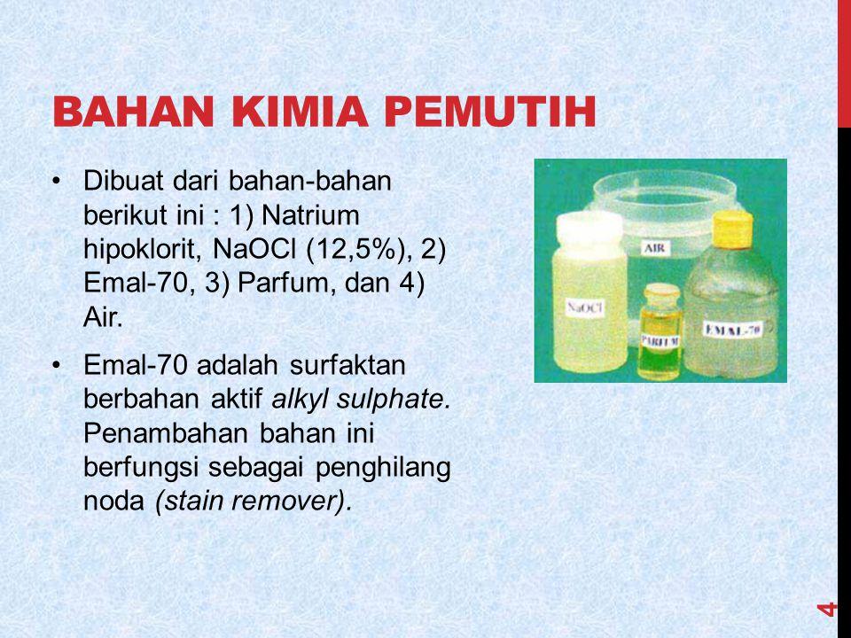 Bahan kimia pemutih Dibuat dari bahan-bahan berikut ini : 1) Natrium hipoklorit, NaOCl (12,5%), 2) Emal-70, 3) Parfum, dan 4) Air.