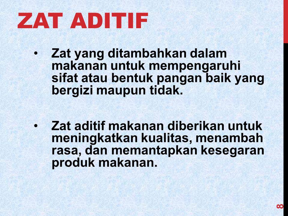 Zat aditif Zat yang ditambahkan dalam makanan untuk mempengaruhi sifat atau bentuk pangan baik yang bergizi maupun tidak.