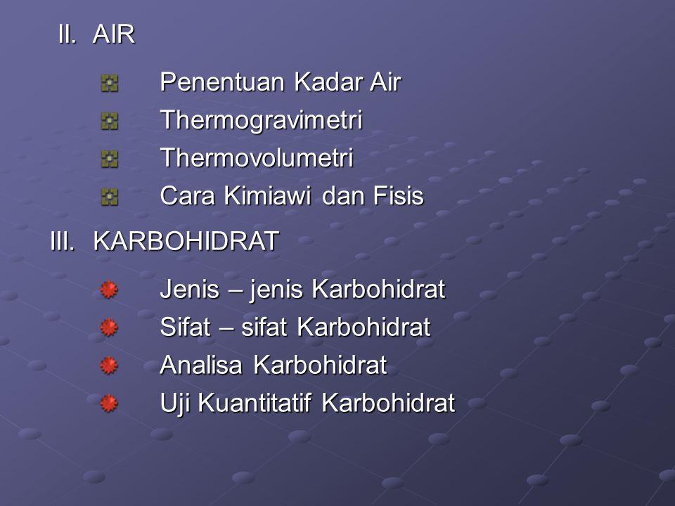 II. AIR Penentuan Kadar Air. Thermogravimetri. Thermovolumetri. Cara Kimiawi dan Fisis. III. KARBOHIDRAT.