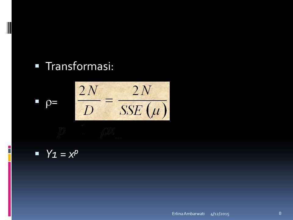 Transformasi: = Y1 = xp Erlina Ambarwati 4/11/2017