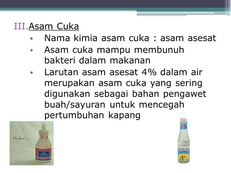 Asam Cuka Nama kimia asam cuka : asam asesat. Asam cuka mampu membunuh bakteri dalam makanan.