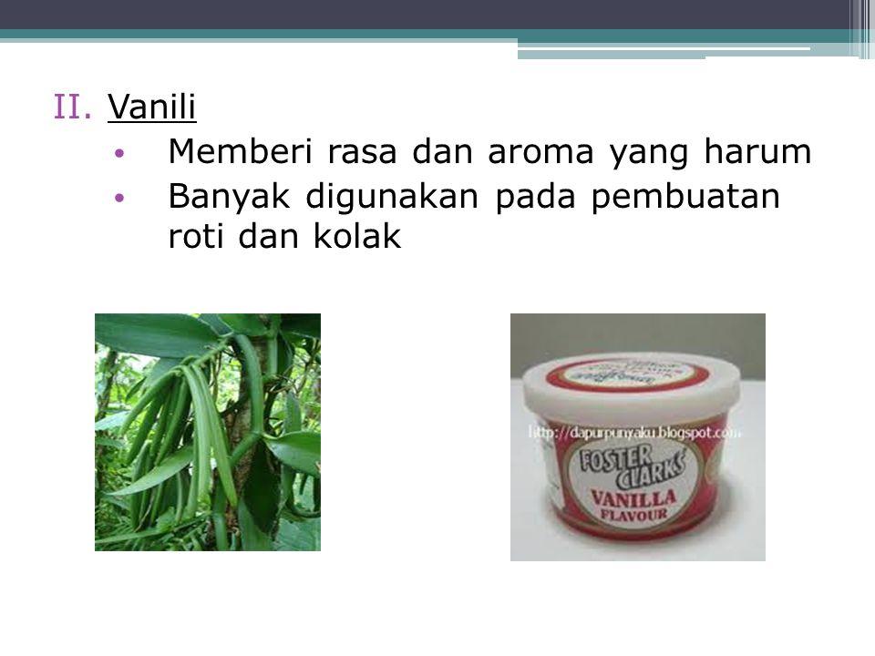 Vanili Memberi rasa dan aroma yang harum Banyak digunakan pada pembuatan roti dan kolak