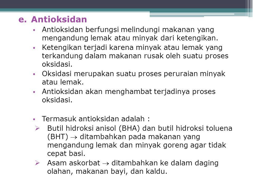 Antioksidan Antioksidan berfungsi melindungi makanan yang mengandung lemak atau minyak dari ketengikan.