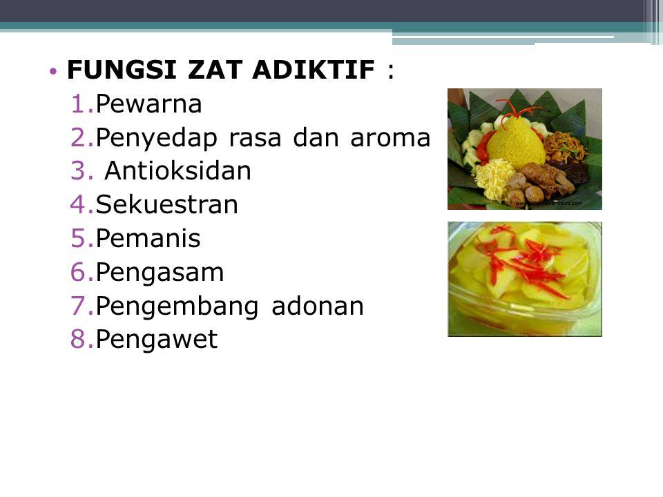 FUNGSI ZAT ADIKTIF : Pewarna. Penyedap rasa dan aroma. Antioksidan. Sekuestran. Pemanis. Pengasam.