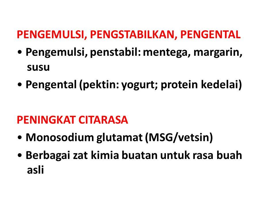 PENGEMULSI, PENGSTABILKAN, PENGENTAL • Pengemulsi, penstabil: mentega, margarin, susu • Pengental (pektin: yogurt; protein kedelai) PENINGKAT CITARASA • Monosodium glutamat (MSG/vetsin) • Berbagai zat kimia buatan untuk rasa buah asli