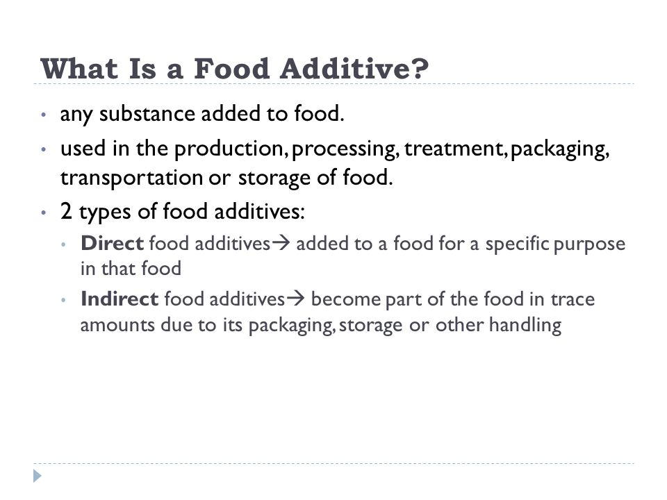 What Is a Food Additive any substance added to food.