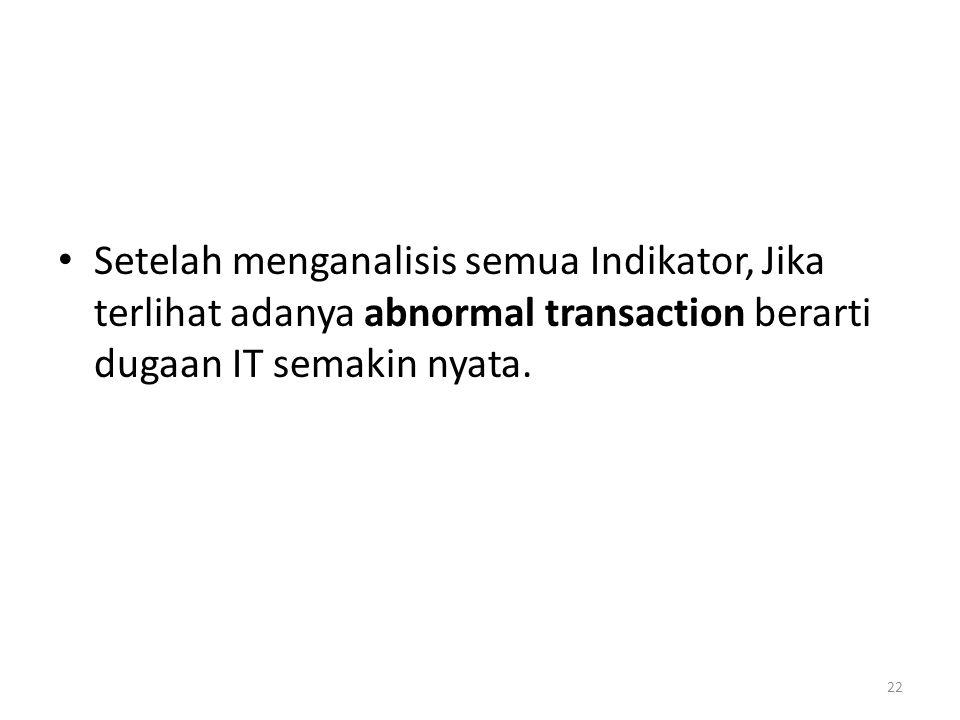 Setelah menganalisis semua Indikator, Jika terlihat adanya abnormal transaction berarti dugaan IT semakin nyata.