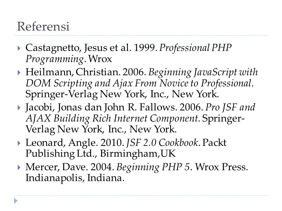 Referensi Castagnetto, Jesus et al. 1999. Professional PHP Programming. Wrox.