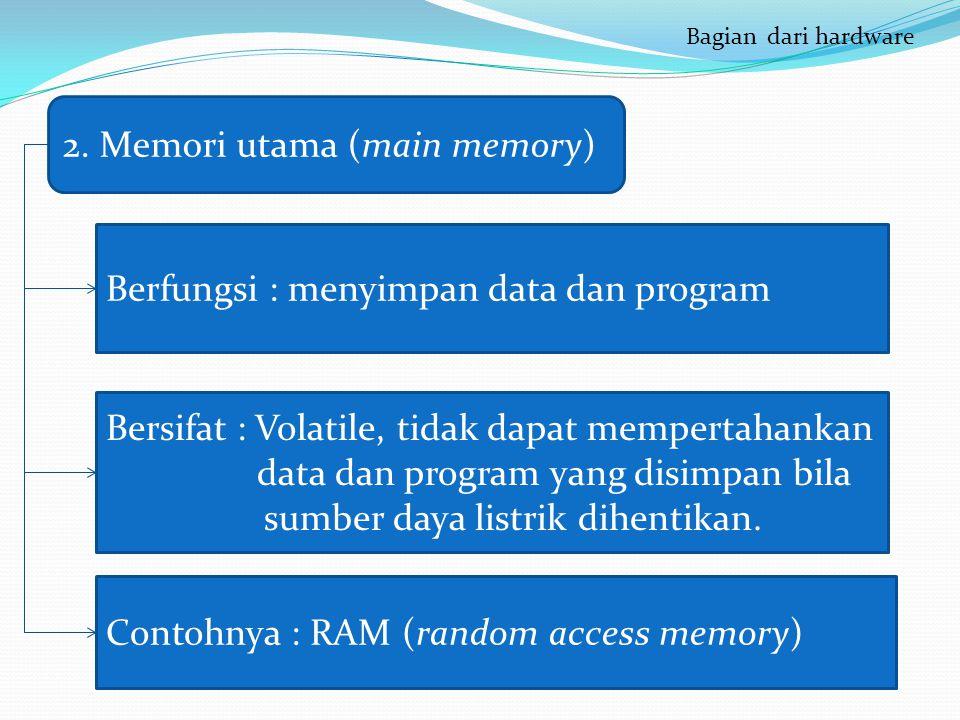 ( 2. Memori utama (main memory) Berfungsi : menyimpan data dan program