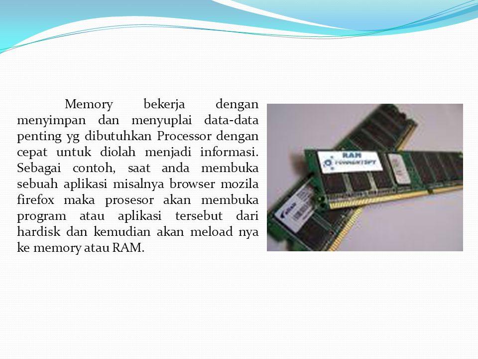 Memory bekerja dengan menyimpan dan menyuplai data-data penting yg dibutuhkan Processor dengan cepat untuk diolah menjadi informasi.