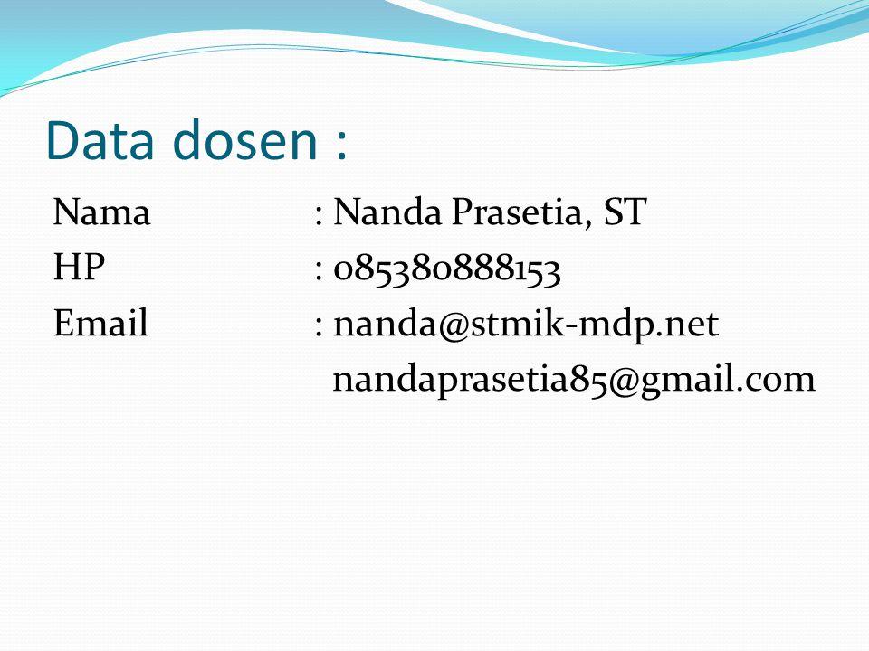 Data dosen : Nama : Nanda Prasetia, ST HP : 085380888153 Email : nanda@stmik-mdp.net nandaprasetia85@gmail.com