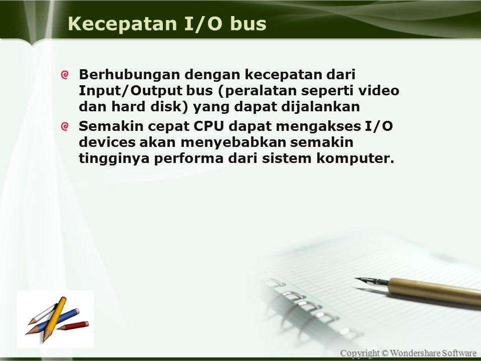Kecepatan I/O bus Berhubungan dengan kecepatan dari Input/Output bus (peralatan seperti video dan hard disk) yang dapat dijalankan.