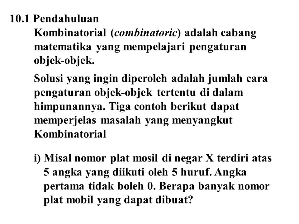 10.1 Pendahuluan Kombinatorial (combinatoric) adalah cabang. matematika yang mempelajari pengaturan.