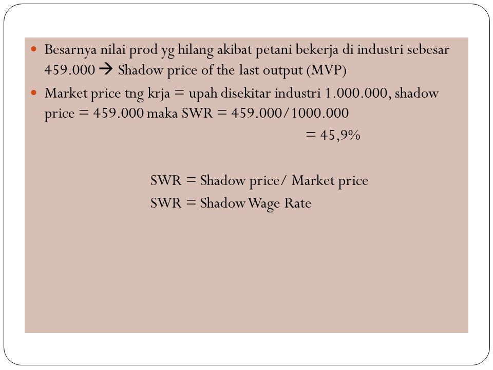 Besarnya nilai prod yg hilang akibat petani bekerja di industri sebesar 459.000  Shadow price of the last output (MVP)