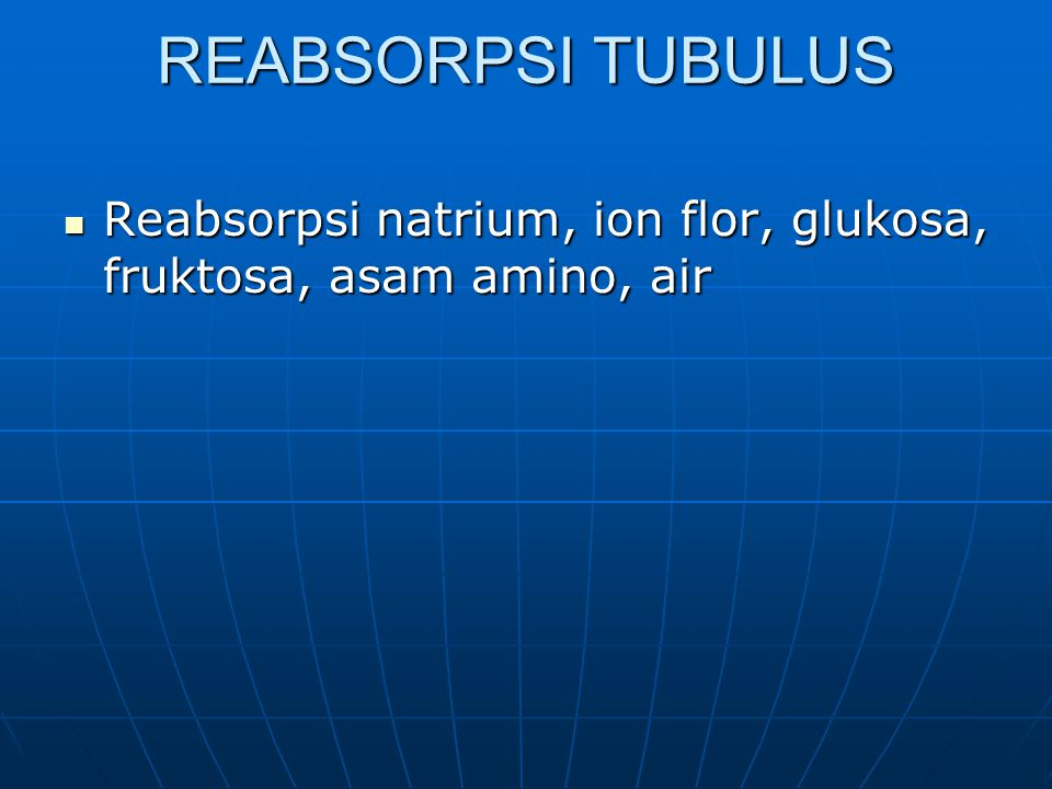 REABSORPSI TUBULUS Reabsorpsi natrium, ion flor, glukosa, fruktosa, asam amino, air
