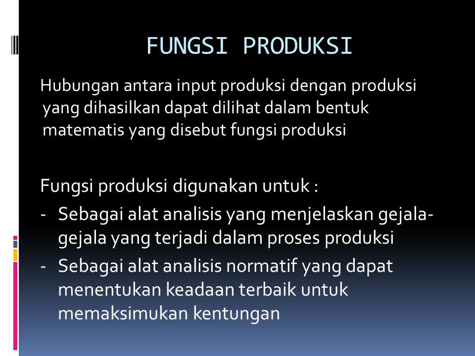 FUNGSI PRODUKSI Fungsi produksi digunakan untuk :