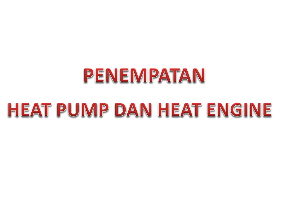 HEAT PUMP DAN HEAT ENGINE