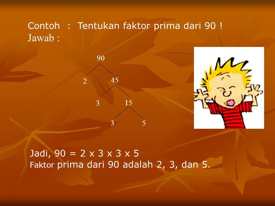 Jawab : Contoh : Tentukan faktor prima dari 90 !