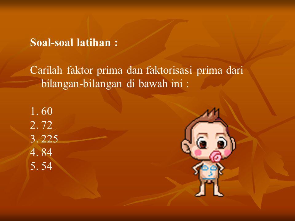 Soal-soal latihan : Carilah faktor prima dan faktorisasi prima dari bilangan-bilangan di bawah ini :