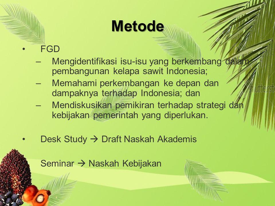 Metode FGD. Mengidentifikasi isu-isu yang berkembang dalam pembangunan kelapa sawit Indonesia;