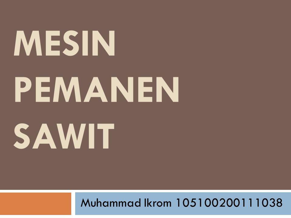 Mesin Pemanen Sawit Muhammad Ikrom 105100200111038