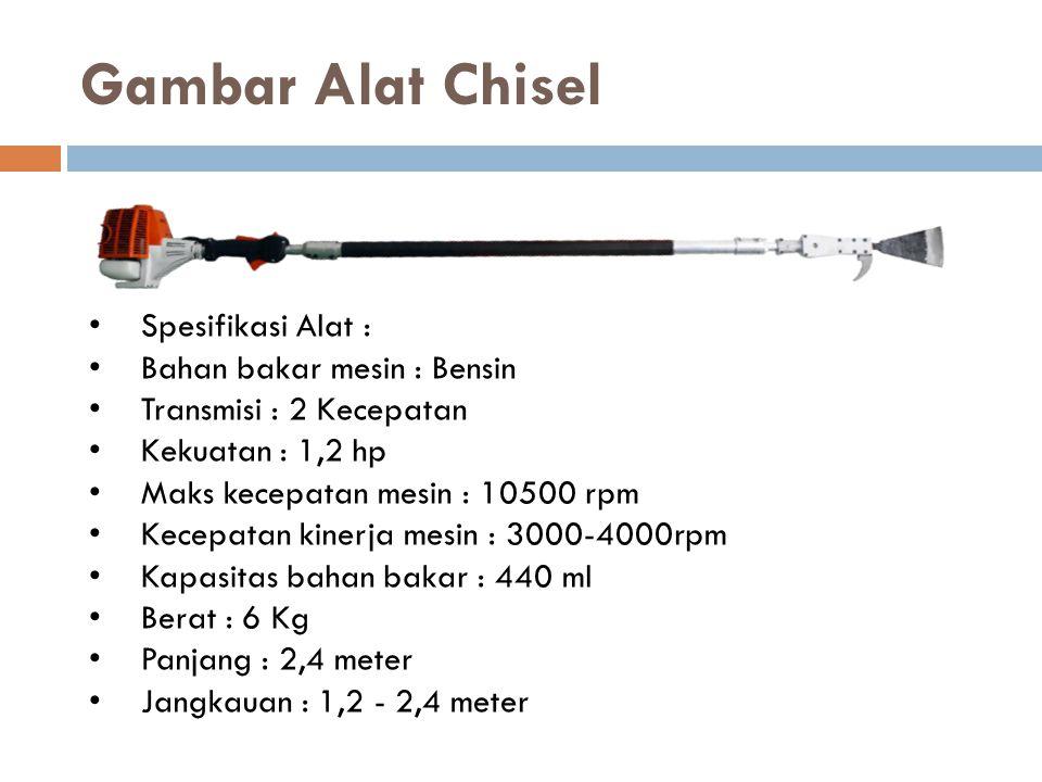 Gambar Alat Chisel Spesifikasi Alat : Bahan bakar mesin : Bensin