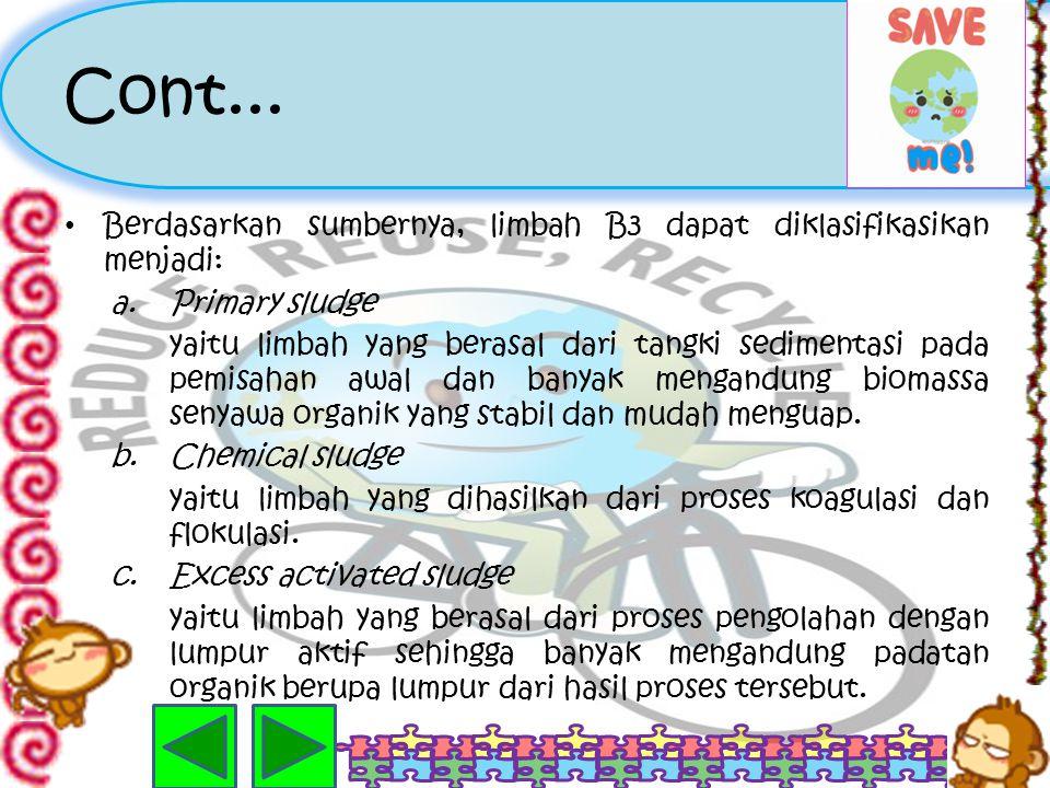 Cont... Berdasarkan sumbernya, limbah B3 dapat diklasifikasikan menjadi: Primary sludge.