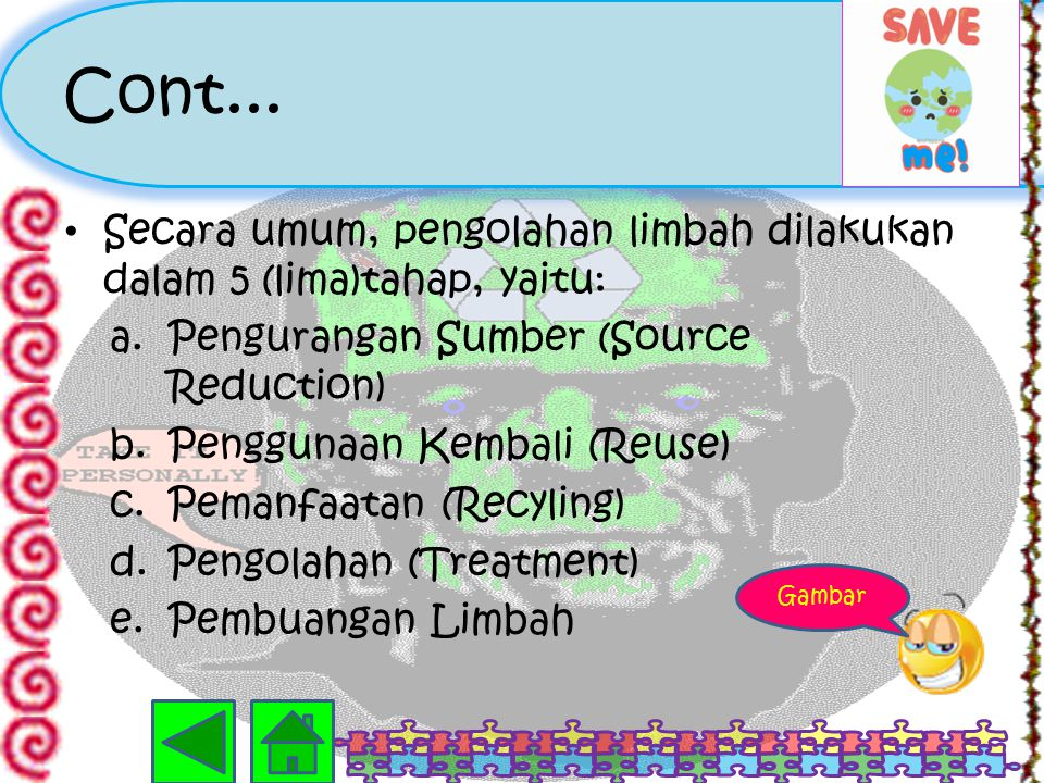 Cont... Secara umum, pengolahan limbah dilakukan dalam 5 (lima)tahap, yaitu: Pengurangan Sumber (Source Reduction)