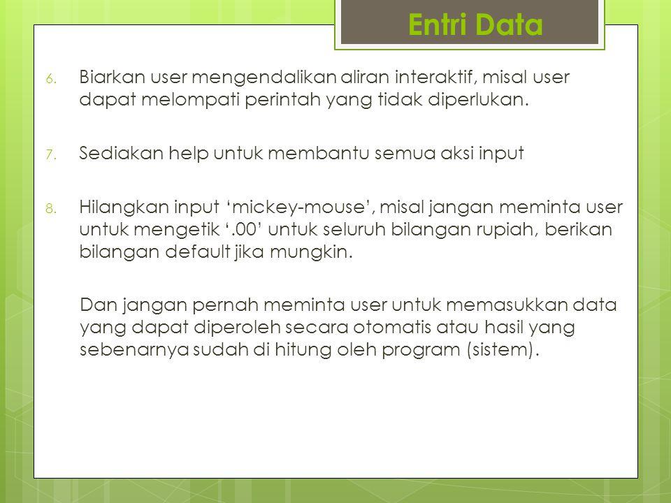 Entri Data Biarkan user mengendalikan aliran interaktif, misal user dapat melompati perintah yang tidak diperlukan.