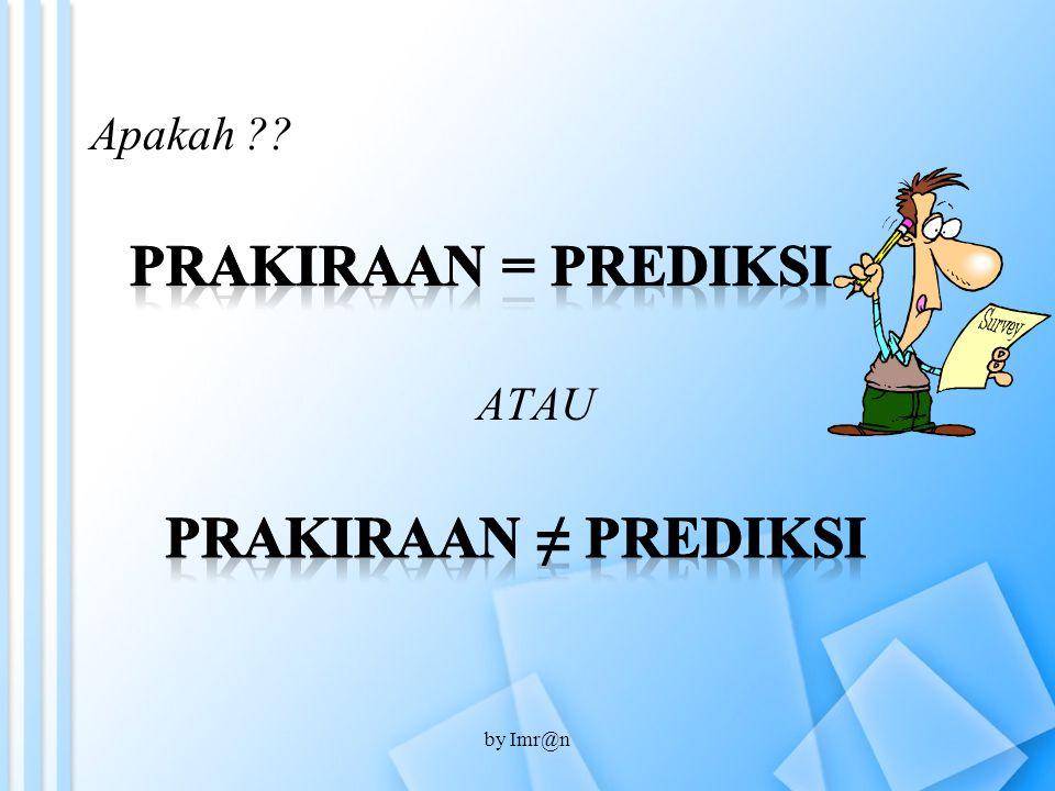 PRAKIRAAN = PREDIKSI PRAKIRAAN ≠ PREDIKSI