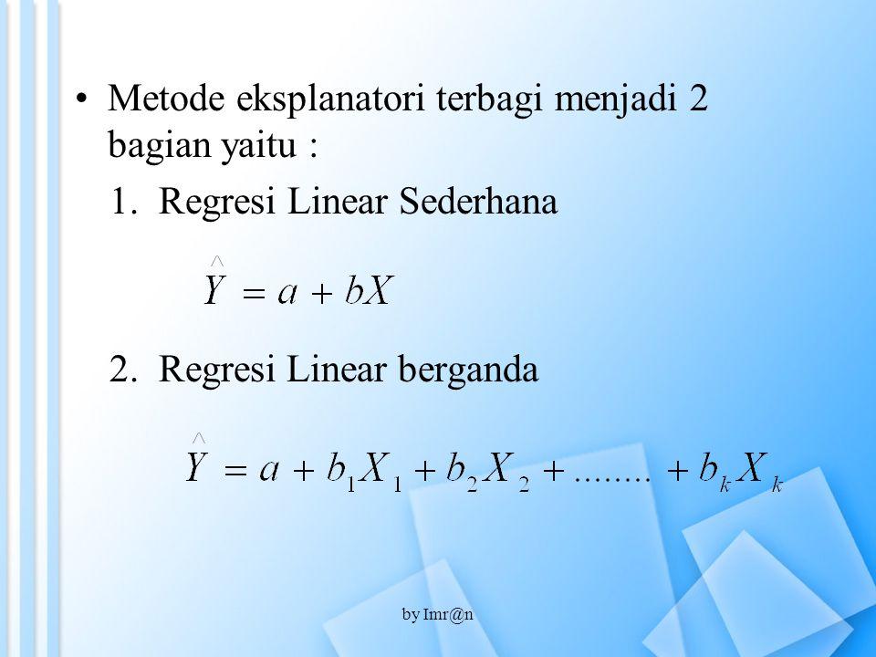 Metode eksplanatori terbagi menjadi 2 bagian yaitu :