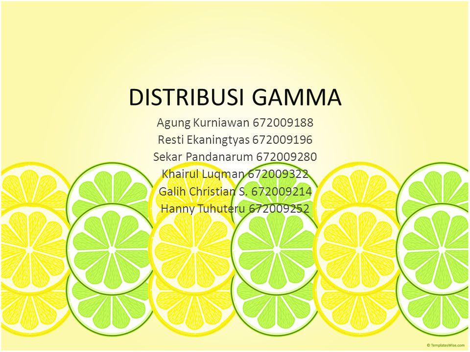 DISTRIBUSI GAMMA Agung Kurniawan 672009188 Resti Ekaningtyas 672009196