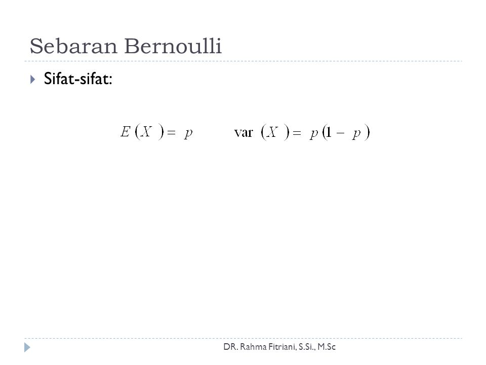 Sebaran Bernoulli Sifat-sifat: DR. Rahma Fitriani, S.Si., M.Sc