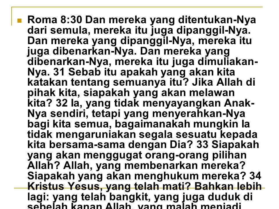 Roma 8:30 Dan mereka yang ditentukan-Nya dari semula, mereka itu juga dipanggil-Nya.